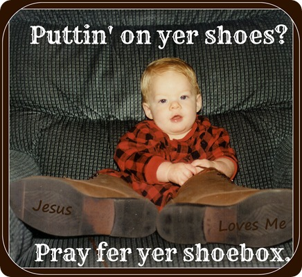 Put on your Shoes and Pray for Your Shoebox