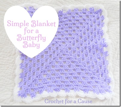 Crocheting For A Cause : Crochet for a Cause_Blanket for a Butterfly Baby