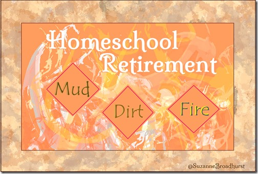 Homeschool Retirement Mud Dirt Fire