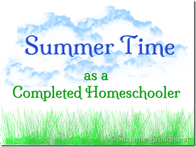 Summertime as a Completed Homeschooler