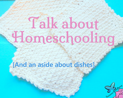 Talk About Homeschooling and a Dishes Aside