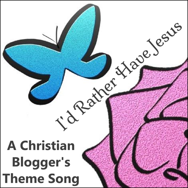 I'd Rather Have Jesus_Christian Blogger Theme Song