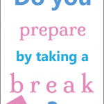 Do-You-Prepare-by-Taking-a-Break.png