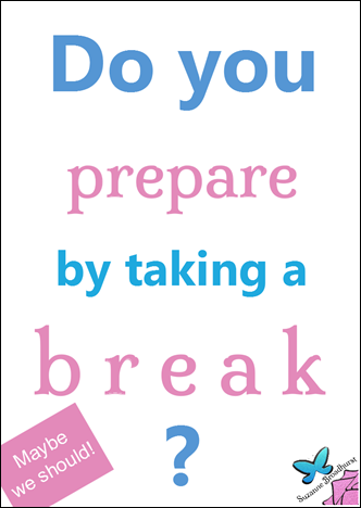 Do You Prepare by Taking a Break