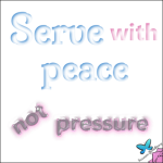 Serve-with-Peace-not-Pressure.png
