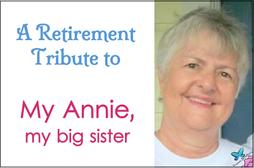 Retirement Tribute to My Annie, My Sister