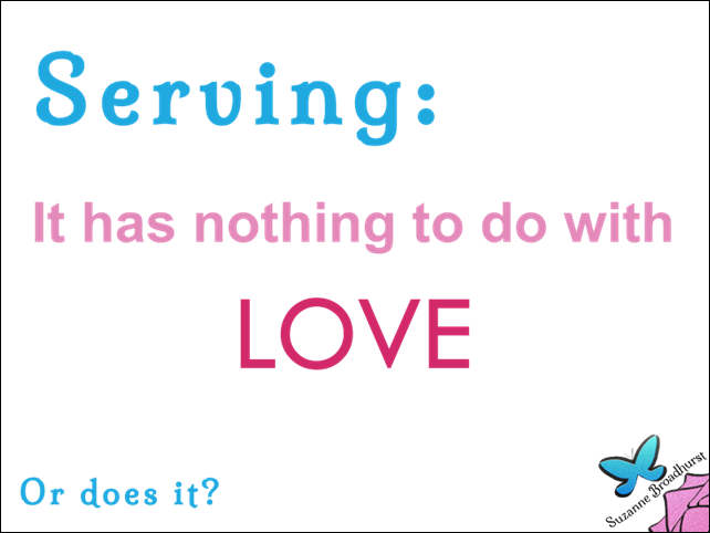 Serving Has Nothing to Do with Love