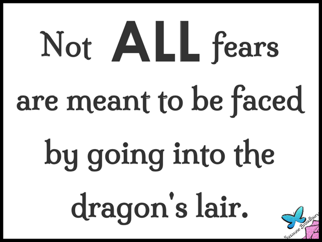 Not All Fears are Meant to Be Faced